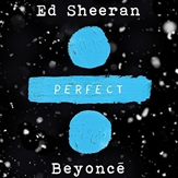 Perfect - Ed Sheeran & Beyoncé