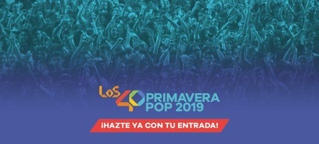 Los40 Primavera Pop 2019 Consigue Ya Tus Entradas Radio