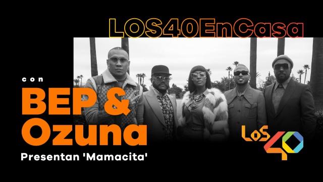BEP y Ozuna presentan 'Mamacita' en LOS40enCasa   Música   LOS40