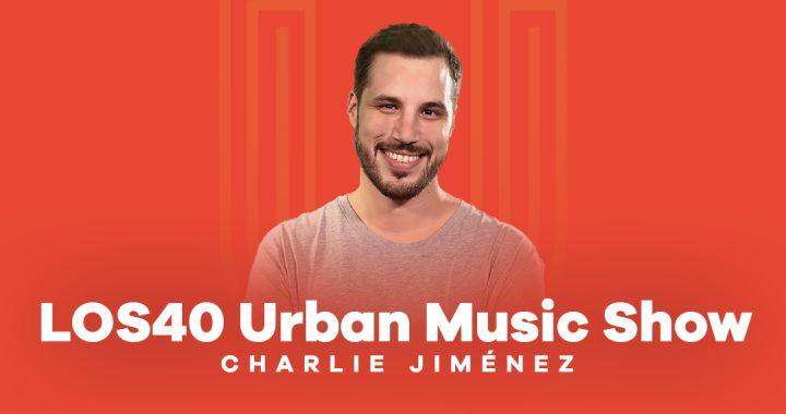 Este sábado arranca LOS40 Urban Music Show, presentado por Charlie Jiménez